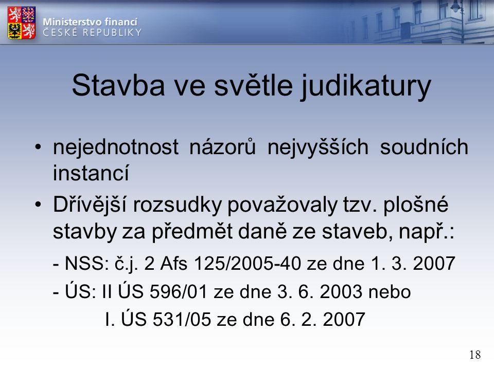 18 Stavba ve světle judikatury nejednotnost názorů nejvyšších soudních instancí Dřívější rozsudky považovaly tzv.
