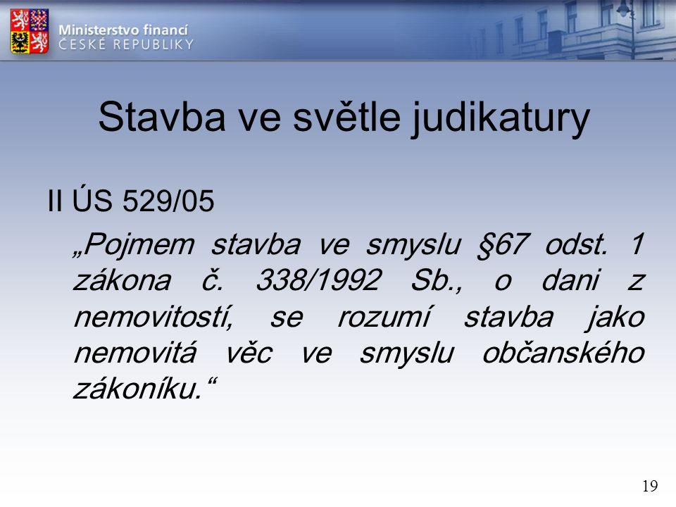 """19 Stavba ve světle judikatury II ÚS 529/05 """"Pojmem stavba ve smyslu §67 odst."""