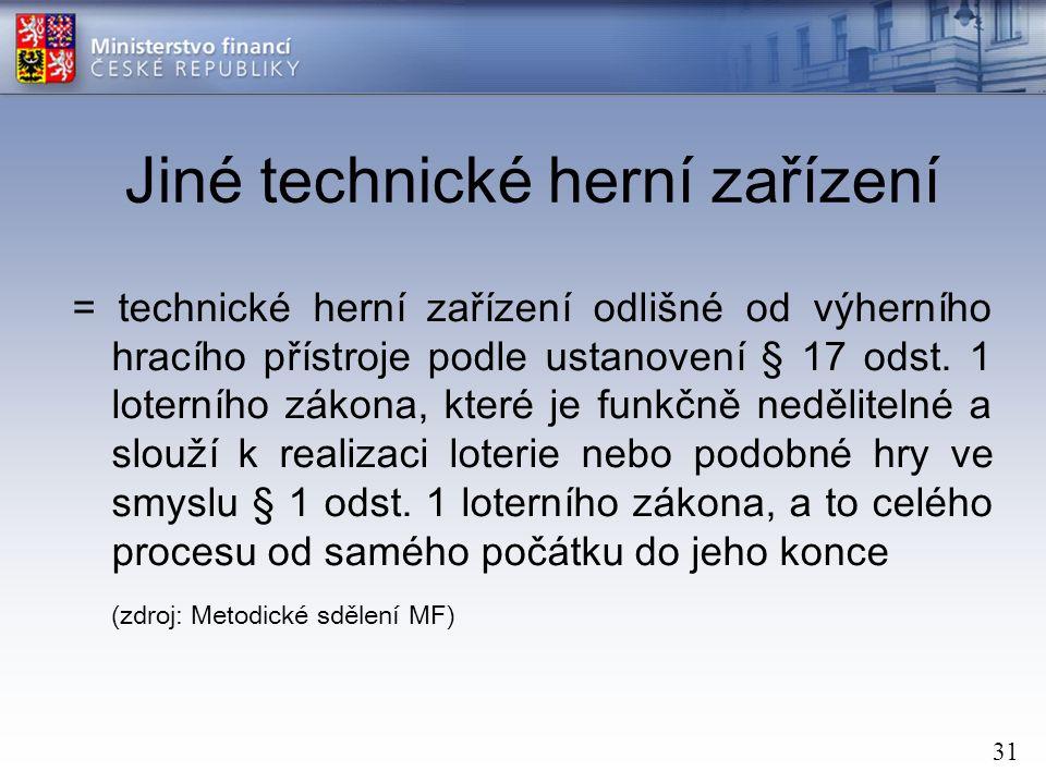 31 Jiné technické herní zařízení = technické herní zařízení odlišné od výherního hracího přístroje podle ustanovení § 17 odst.