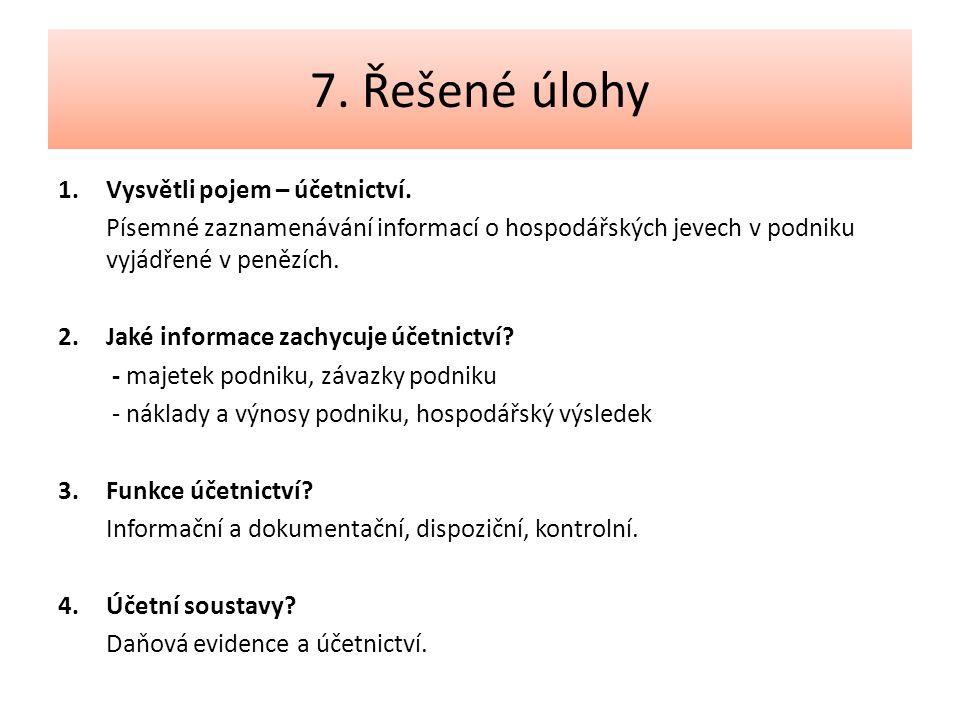 7. Řešené úlohy 1.Vysvětli pojem – účetnictví.