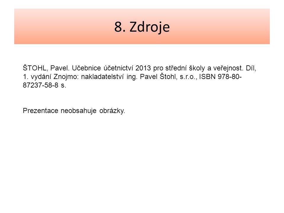 8. Zdroje ŠTOHL, Pavel. Učebnice účetnictví 2013 pro střední školy a veřejnost.