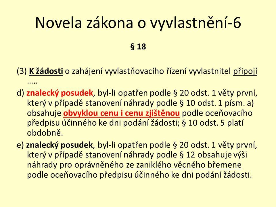 Novela zákona o vyvlastnění-6 § 18 (3) K žádosti o zahájení vyvlastňovacího řízení vyvlastnitel připojí …..