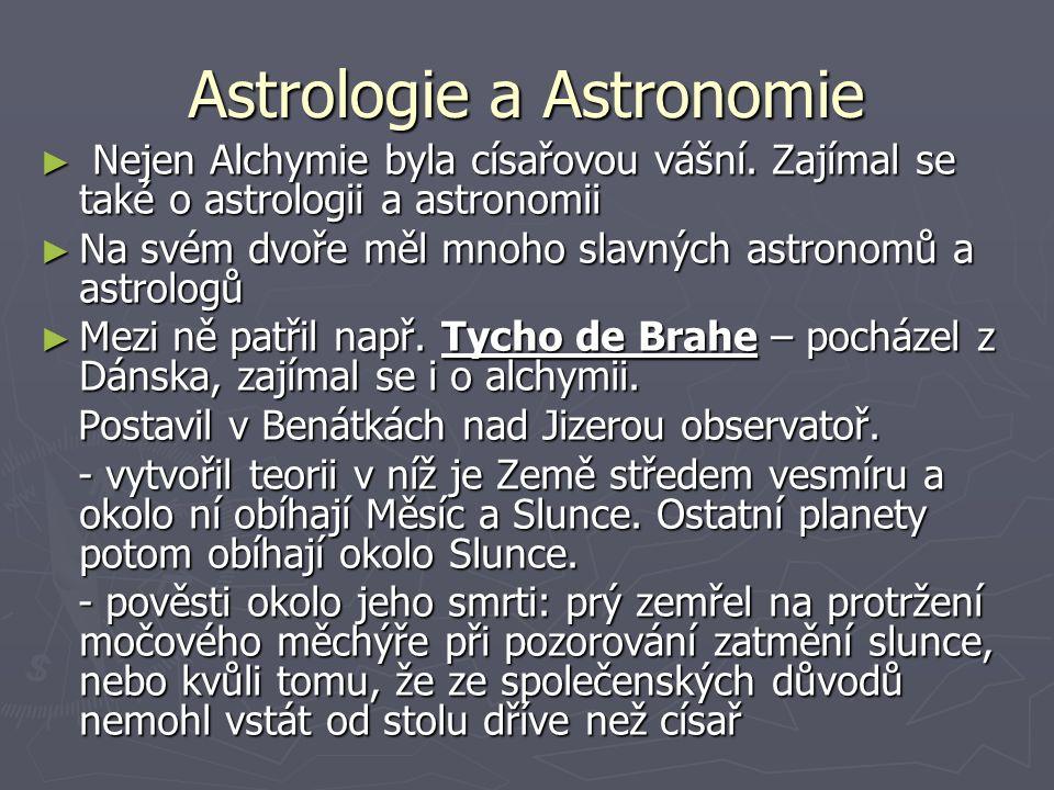 Astrologie a Astronomie ► Nejen Alchymie byla císařovou vášní. Zajímal se také o astrologii a astronomii ► Na svém dvoře měl mnoho slavných astronomů
