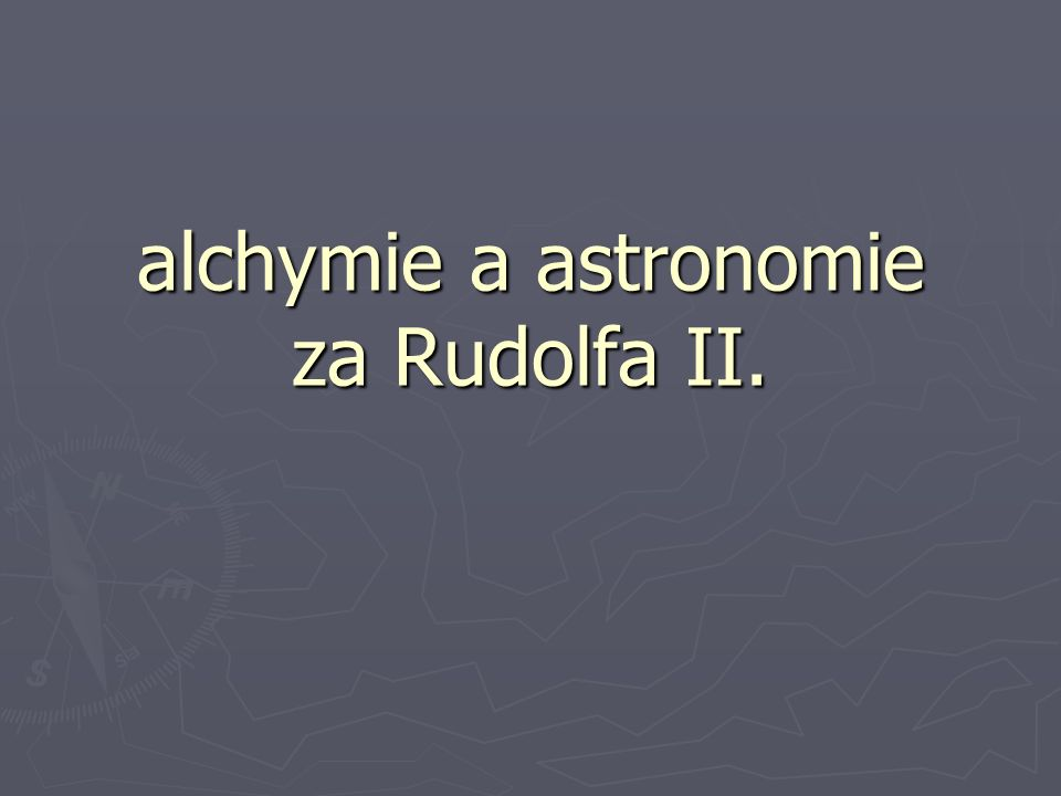 ► Alchymie je obor lidského zkoumání, který měl prvky z několika dnešních věd, jako je třeba fyzika, chemie a matematika a zároveň i prvky nevědecké, jako je magie a astrologie ► Dvě roviny: fyzická a spirituální – první usiluje o přeměnu hmot a druhá o přeměnu člověka jako bytosti psychické a duchovní ► Alchymie byla v této době vášní celé střední Evropy, u nás od poloviny 14 století.