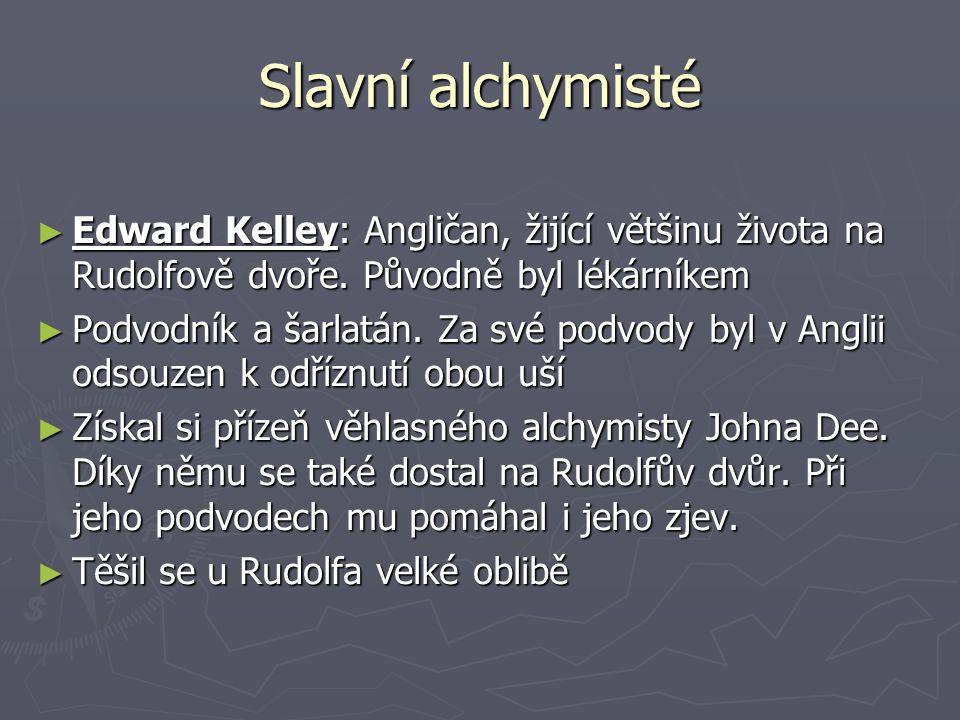 Slavní alchymisté ► Edward Kelley: Angličan, žijící většinu života na Rudolfově dvoře. Původně byl lékárníkem ► Podvodník a šarlatán. Za své podvody b