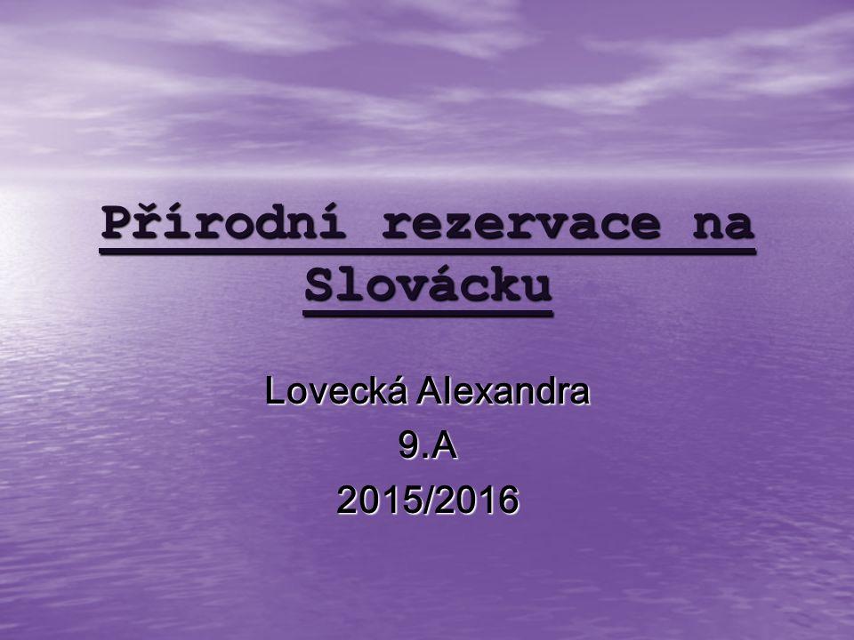 Přírodní rezervace na Slovácku Lovecká Alexandra 9.A2015/2016