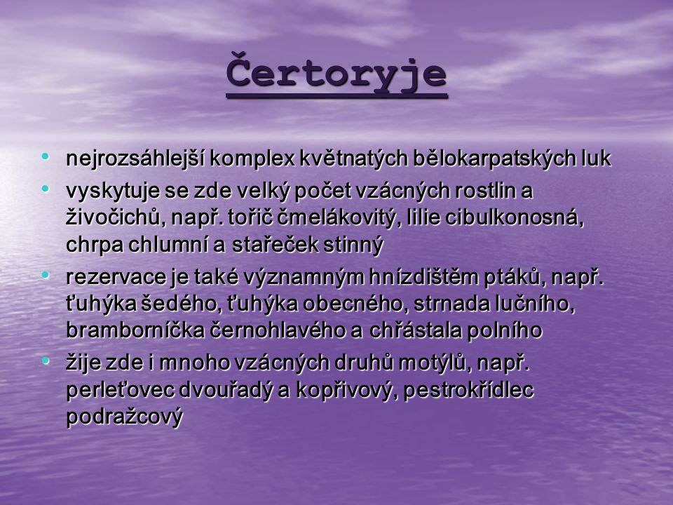 Čertoryje nejrozsáhlejší komplex květnatých bělokarpatských luk nejrozsáhlejší komplex květnatých bělokarpatských luk vyskytuje se zde velký počet vzá