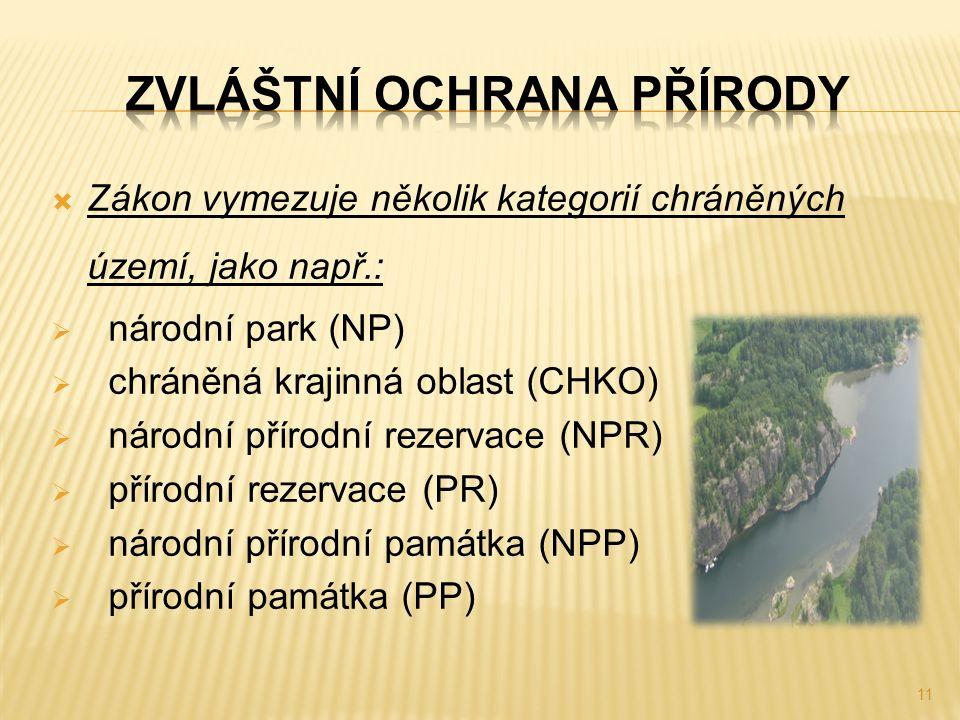  Zákon vymezuje několik kategorií chráněných území, jako např.:  národní park (NP)  chráněná krajinná oblast (CHKO)  národní přírodní rezervace (N