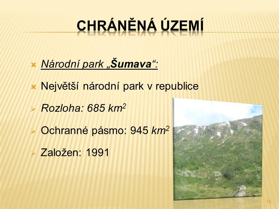 """ Národní park """"Šumava"""":  Největší národní park v republice  Rozloha: 685 km 2  Ochranné pásmo: 945 km 2  Založen: 1991 16"""