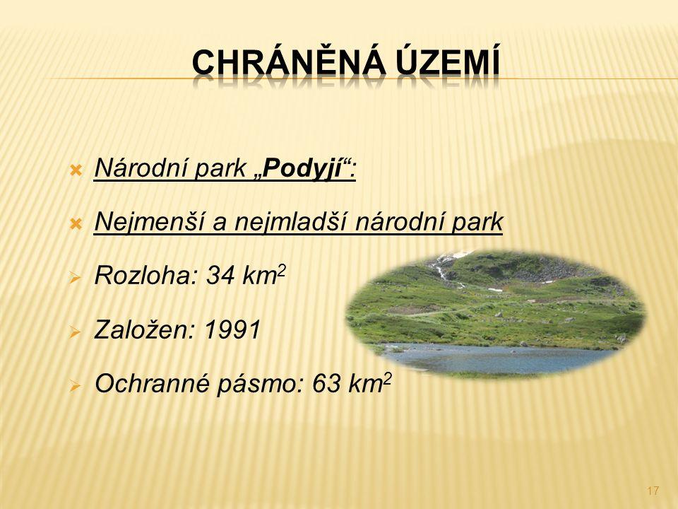 """ Národní park """"Podyjí"""":  Nejmenší a nejmladší národní park  Rozloha: 34 km 2  Založen: 1991  Ochranné pásmo: 63 km 2 17"""