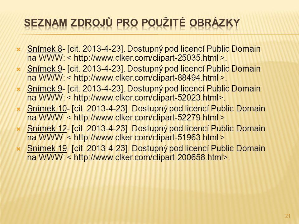  Snímek 8- [cit. 2013-4-23]. Dostupný pod licencí Public Domain na WWW:.  Snímek 9- [cit. 2013-4-23]. Dostupný pod licencí Public Domain na WWW:. 