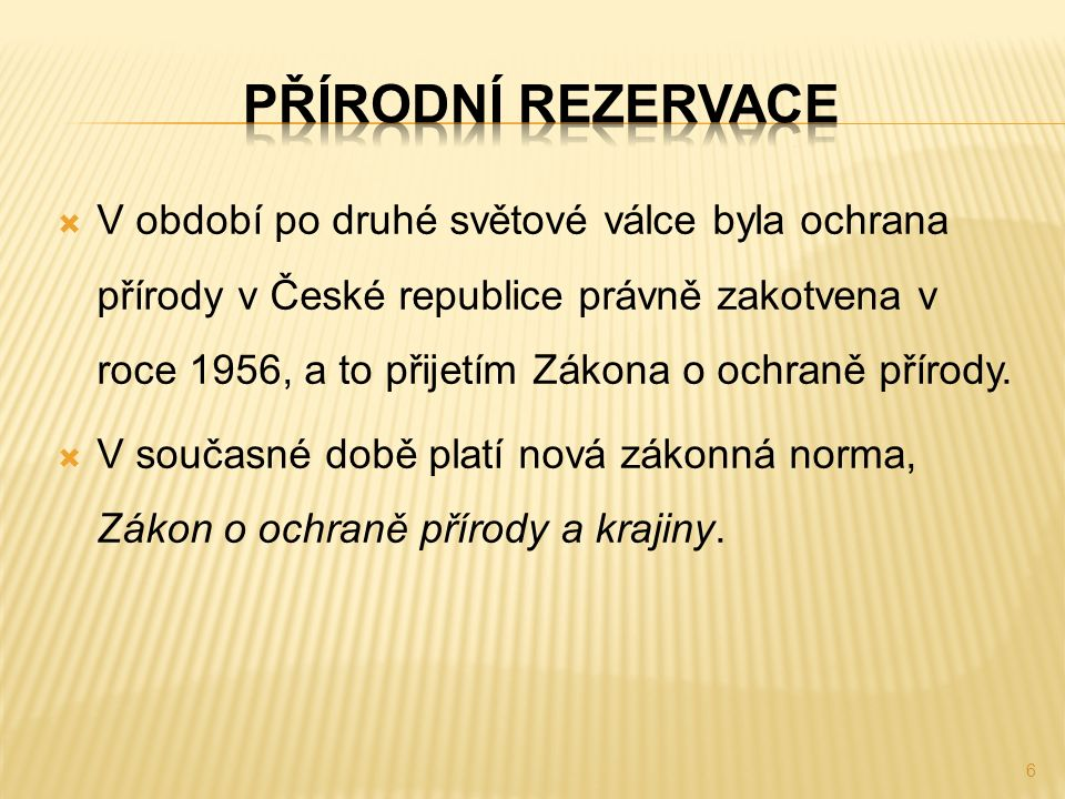  V období po druhé světové válce byla ochrana přírody v České republice právně zakotvena v roce 1956, a to přijetím Zákona o ochraně přírody.  V sou