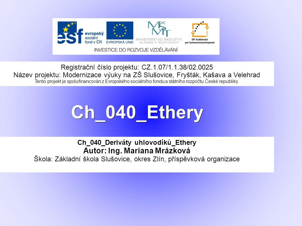 Odpověz na otázky: ● Definuj ethery ● Uveď rozdělení etherů ● Uveď nekteré vlastnosti etherů ● Pojmenuj strukturní vzorce etherů: