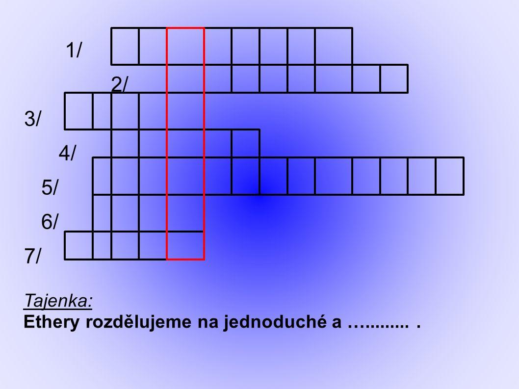 1/ 2/ 3/ 4/ 5/ 6/ 7/ Tajenka: Ethery rozdělujeme na jednoduché a …..........