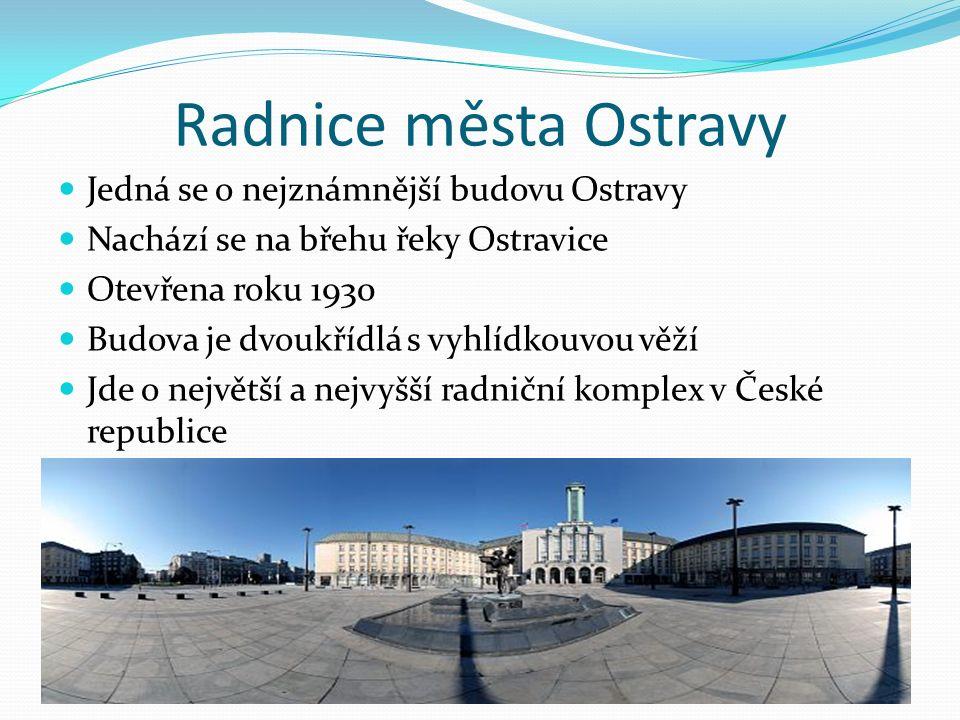Radnice města Ostravy Jedná se o nejznámnější budovu Ostravy Nachází se na břehu řeky Ostravice Otevřena roku 1930 Budova je dvoukřídlá s vyhlídkouvou věží Jde o největší a nejvyšší radniční komplex v České republice