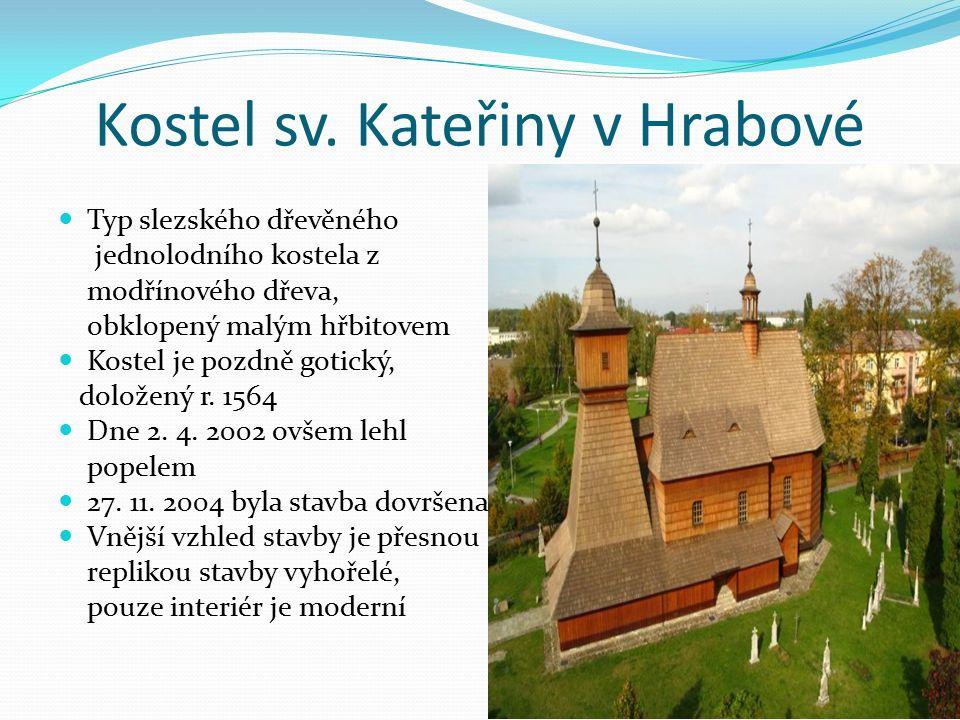 Kostel sv. Kateřiny v Hrabové Typ slezského dřevěného jednolodního kostela z modřínového dřeva, obklopený malým hřbitovem Kostel je pozdně gotický, do