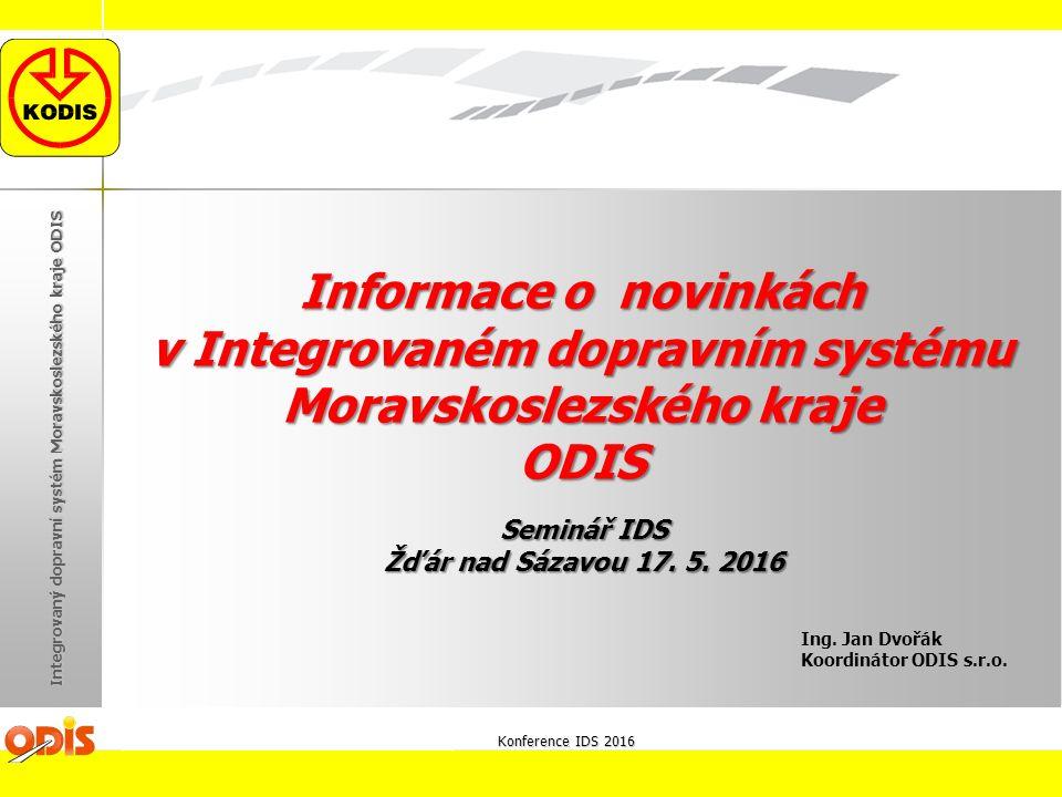 Integrovaný dopravní systém Moravskoslezského kraje ODIS Informace o novinkách v Integrovaném dopravním systému Moravskoslezského kraje ODIS Ing.