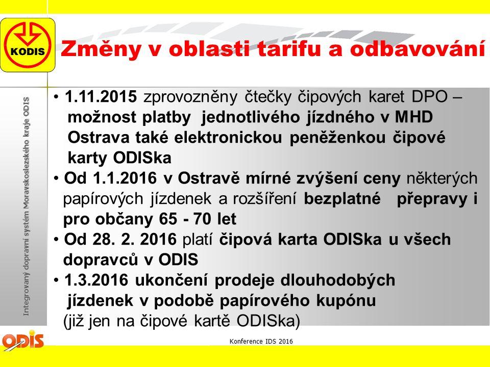 Konference IDS 2016 Integrovaný dopravní systém Moravskoslezského kraje ODIS Změny v oblasti tarifu a odbavování 1.11.2015 zprovozněny čtečky čipových
