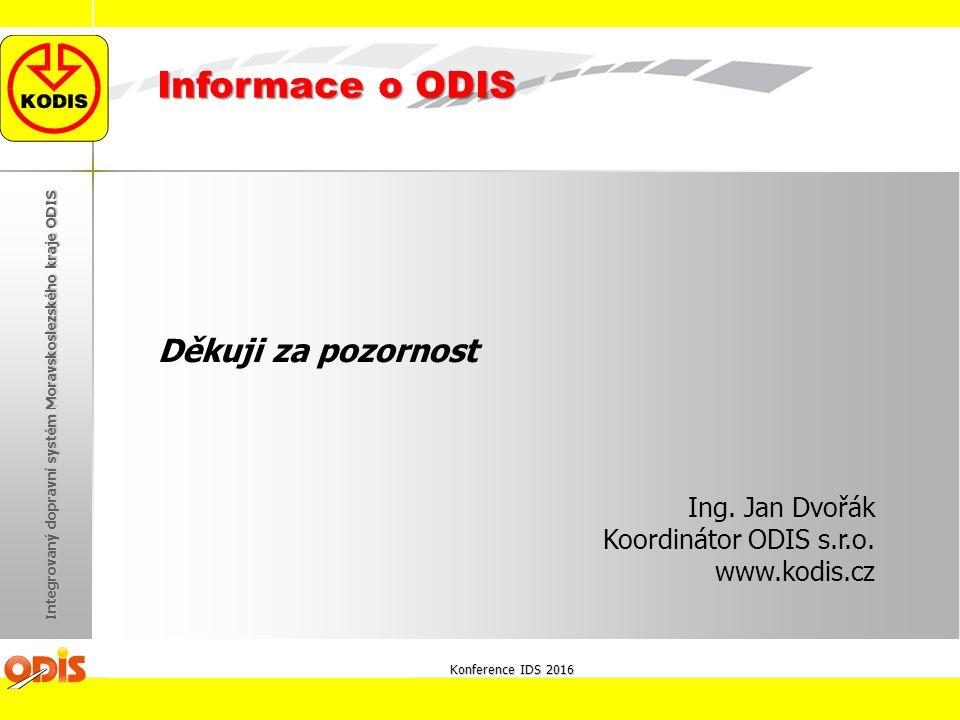 Děkuji za pozornost Ing. Jan Dvořák Koordinátor ODIS s.r.o. www.kodis.cz Konference IDS 2016 Integrovaný dopravní systém Moravskoslezského kraje ODIS