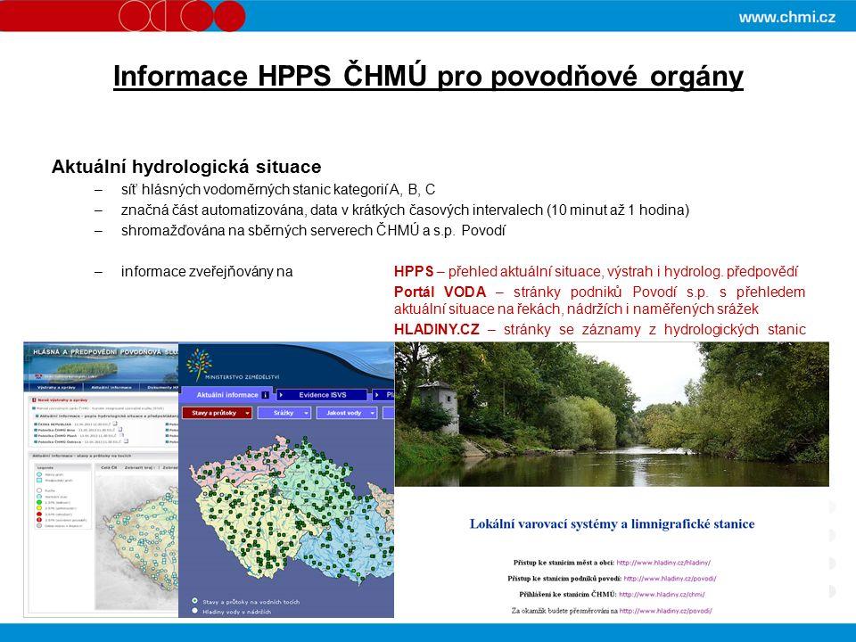 Informace HPPS ČHMÚ pro povodňové orgány Aktuální hydrologická situace –síť hlásných vodoměrných stanic kategorií A, B, C –značná část automatizována, data v krátkých časových intervalech (10 minut až 1 hodina) –shromažďována na sběrných serverech ČHMÚ a s.p.