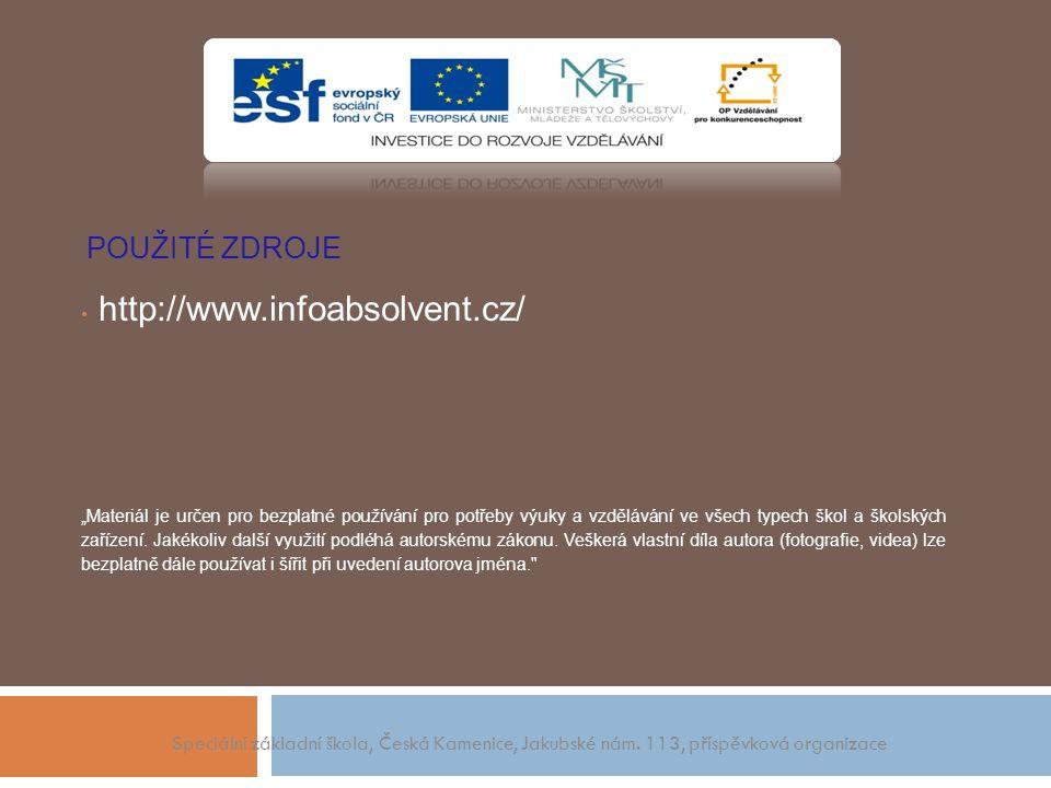 """POUŽITÉ ZDROJE http://www.infoabsolvent.cz/ """"Materiál je určen pro bezplatné používání pro potřeby výuky a vzdělávání ve všech typech škol a školských zařízení."""