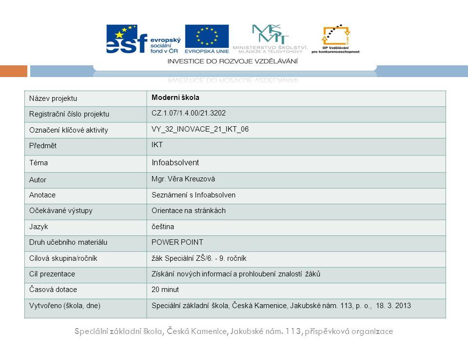 Název projektu Moderní škola Registrační číslo projektu CZ.1.07/1.4.00/21.3202 Označení klíčové aktivity VY_32_INOVACE_21_IKT_06 Předmět IKT Téma Infoabsolvent Autor Mgr.