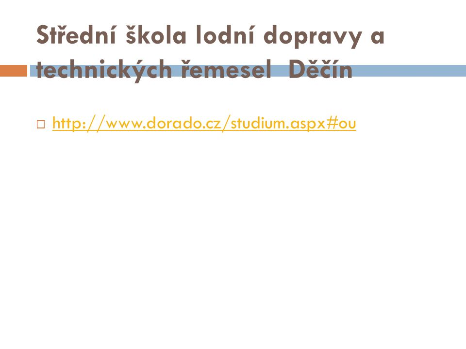 Střední škola lodní dopravy a technických řemesel Děčín  http://www.dorado.cz/studium.aspx#ou http://www.dorado.cz/studium.aspx#ou