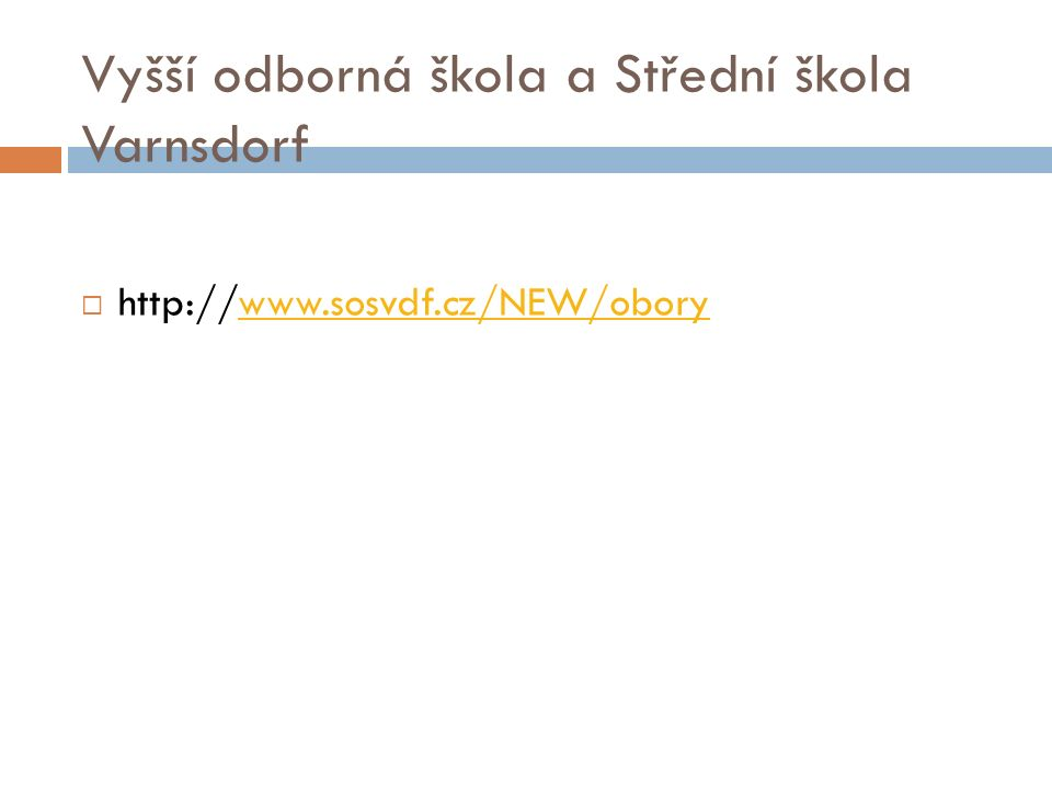 Vyšší odborná škola a Střední škola Varnsdorf  http://www.sosvdf.cz/NEW/oborywww.sosvdf.cz/NEW/obory