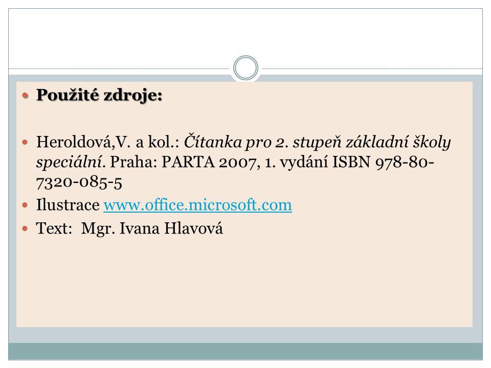 Použité zdroje: Použité zdroje: Heroldová,V. a kol.: Čítanka pro 2. stupeň základní školy speciální. Praha: PARTA 2007, 1. vydání ISBN 978-80- 7320-08