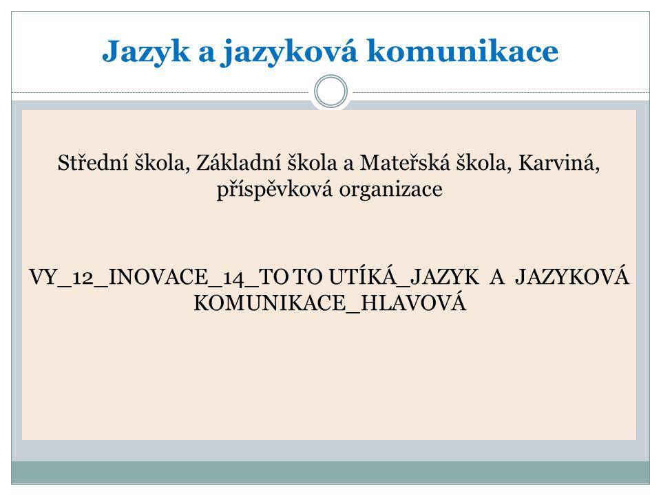 Jazyk a jazyková komunikace Střední škola, Základní škola a Mateřská škola, Karviná, příspěvková organizace VY_12_INOVACE_14_TO TO UTÍKÁ_JAZYK A JAZYK