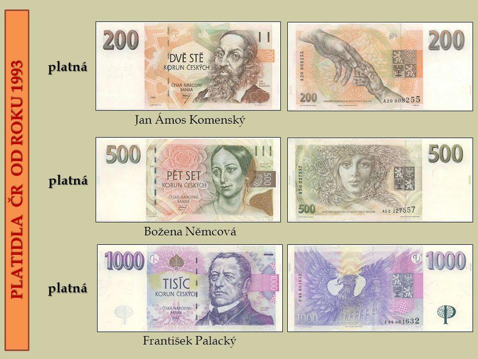 PLATIDLA ČR OD ROKU 1993 platná platná platná František Palacký Božena Němcová Jan Ámos Komenský
