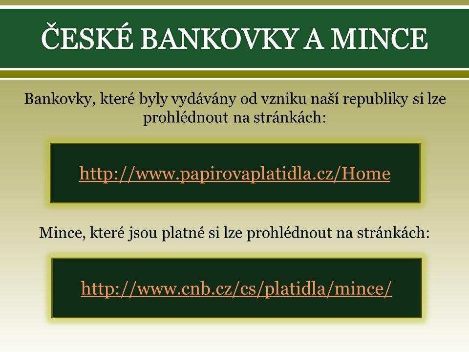 Bankovky, které byly vydávány od vzniku naší republiky si lze prohlédnout na stránkách: http://www.papirovaplatidla.cz/Home Mince, které jsou platné si lze prohlédnout na stránkách: http://www.cnb.cz/cs/platidla/mince/