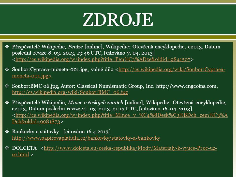  Přispěvatelé Wikipedie, Peníze [online], Wikipedie: Otevřená encyklopedie, c2013, Datum poslední revize 8.