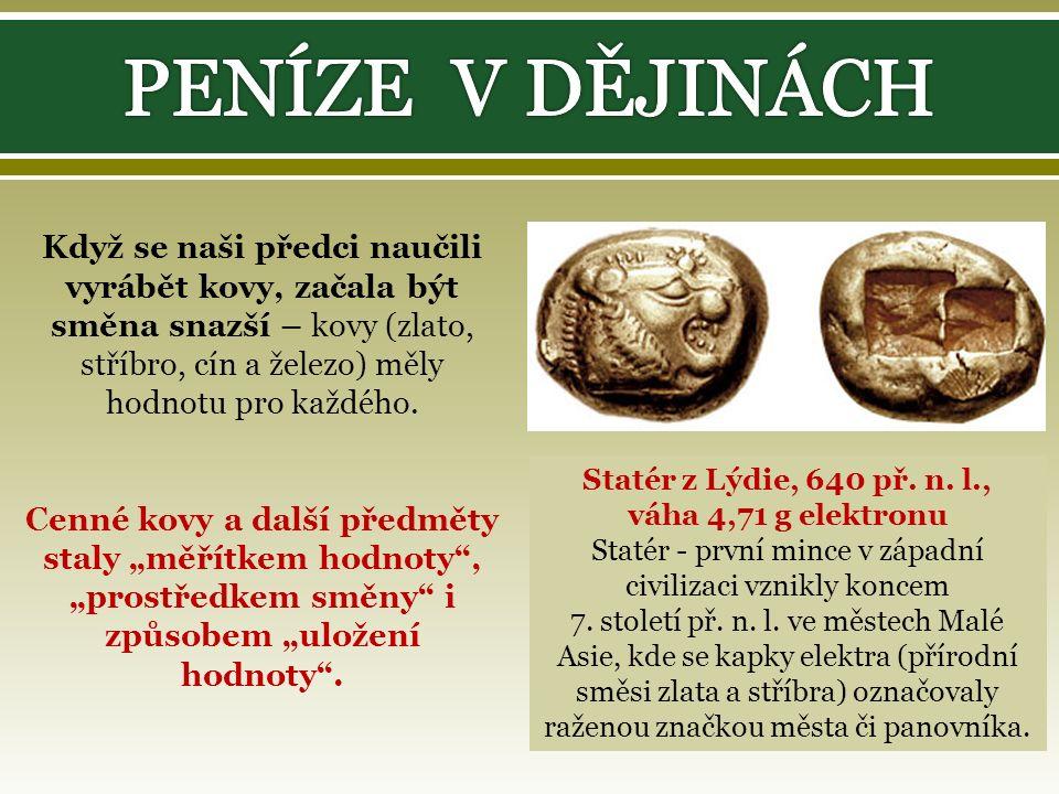 Když se naši předci naučili vyrábět kovy, začala být směna snazší – kovy (zlato, stříbro, cín a železo) měly hodnotu pro každého.