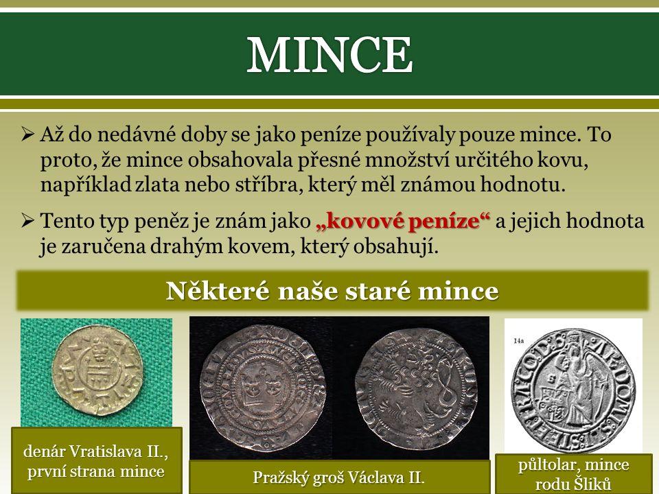 AAž do nedávné doby se jako peníze používaly pouze mince.
