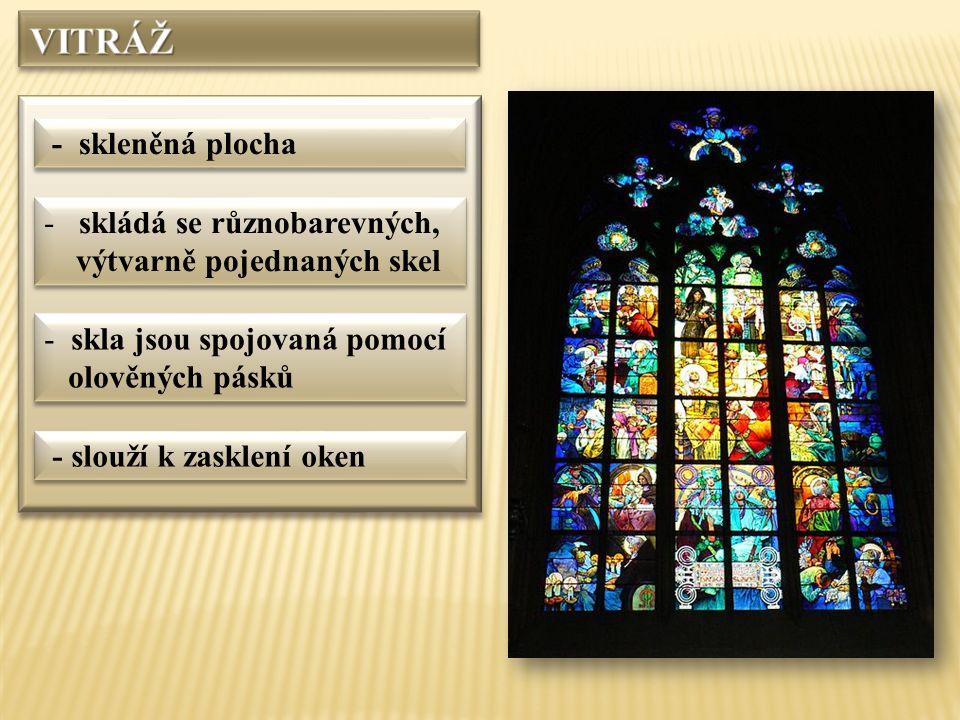 - skleněná plocha - skládá se různobarevných, výtvarně pojednaných skel - skládá se různobarevných, výtvarně pojednaných skel - skla jsou spojovaná pomocí olověných pásků - skla jsou spojovaná pomocí olověných pásků - slouží k zasklení oken
