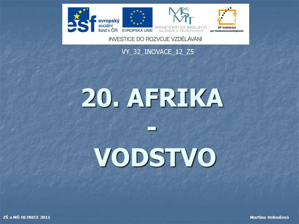 20. AFRIKA - VODSTVO VY_32_INOVACE_12_Z5 ZŠ a MŠ HEJNICE 2011 Martina Holoušová