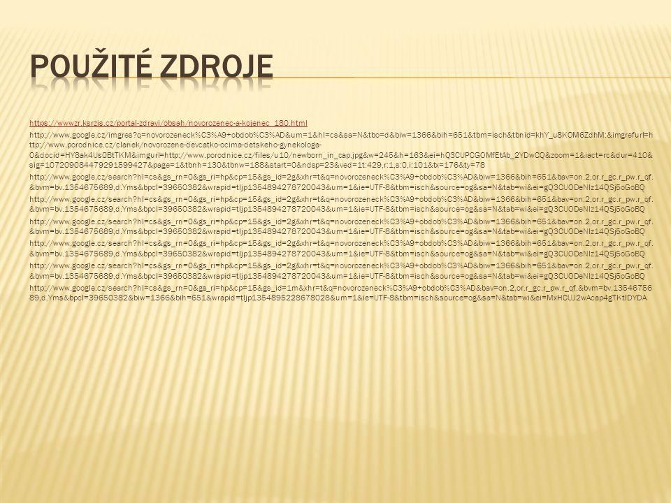 https://wwwzr.ksrzis.cz/portal-zdravi/obsah/novorozenec-a-kojenec_180.html http://www.google.cz/imgres?q=novorozeneck%C3%A9+obdob%C3%AD&um=1&hl=cs&sa=N&tbo=d&biw=1366&bih=651&tbm=isch&tbnid=khY_u8KOM6ZdhM:&imgrefurl=h ttp://www.porodnice.cz/clanek/novorozene-devcatko-ocima-detskeho-gynekologa- 0&docid=HY8ak4Us0BtTKM&imgurl=http://www.porodnice.cz/files/u10/newborn_in_cap.jpg&w=245&h=163&ei=hQ3CUPCGOMfEtAb_2YDwCQ&zoom=1&iact=rc&dur=410& sig=107209084479291599427&page=1&tbnh=130&tbnw=188&start=0&ndsp=23&ved=1t:429,r:1,s:0,i:101&tx=176&ty=78 http://www.google.cz/search?hl=cs&gs_rn=0&gs_ri=hp&cp=15&gs_id=2g&xhr=t&q=novorozeneck%C3%A9+obdob%C3%AD&biw=1366&bih=651&bav=on.2,or.r_gc.r_pw.r_qf.