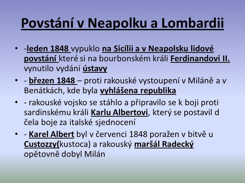 Povstání v Neapolku a Lombardii -leden 1848 vypuklo na Sicílii a v Neapolsku lidové povstání které si na bourbonském králi Ferdinandovi II.