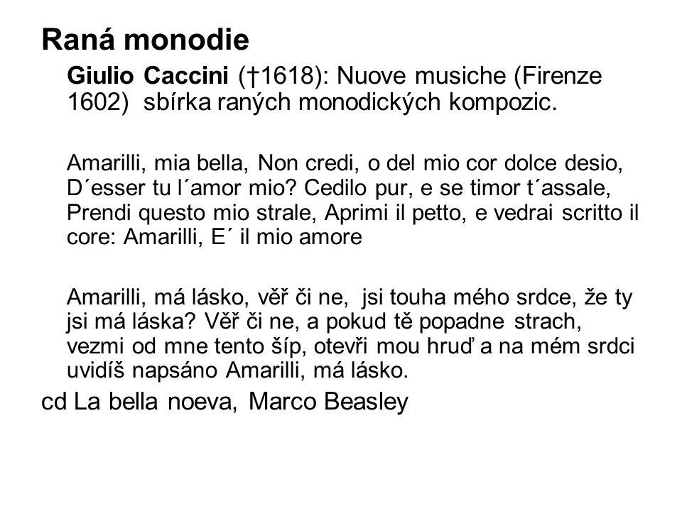 Raná monodie Giulio Caccini (†1618): Nuove musiche (Firenze 1602) sbírka raných monodických kompozic.