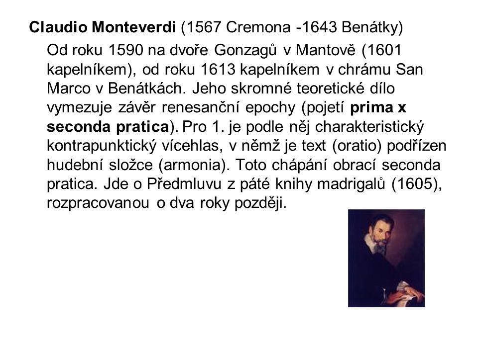 Claudio Monteverdi (1567 Cremona -1643 Benátky) Od roku 1590 na dvoře Gonzagů v Mantově (1601 kapelníkem), od roku 1613 kapelníkem v chrámu San Marco v Benátkách.