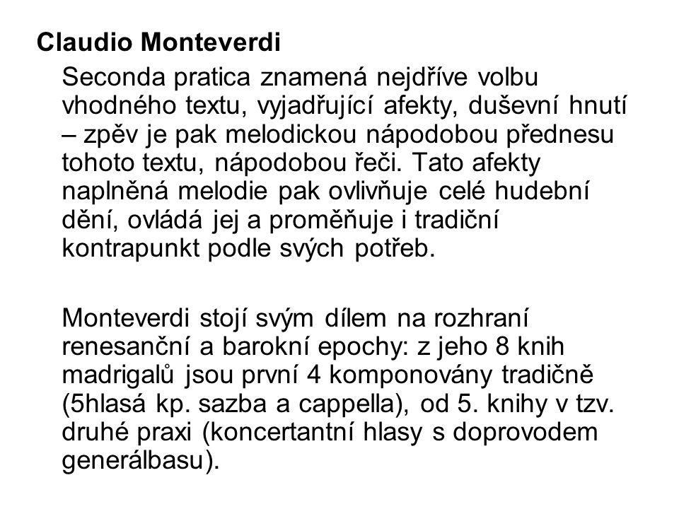 Claudio Monteverdi Seconda pratica znamená nejdříve volbu vhodného textu, vyjadřující afekty, duševní hnutí – zpěv je pak melodickou nápodobou přednesu tohoto textu, nápodobou řeči.