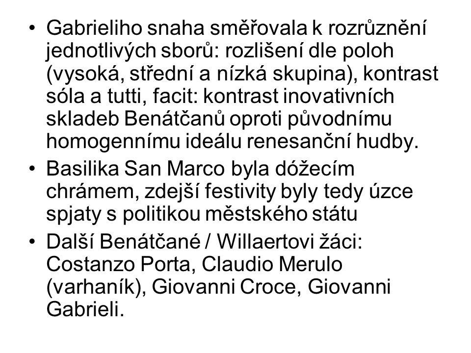 Gabrieliho snaha směřovala k rozrůznění jednotlivých sborů: rozlišení dle poloh (vysoká, střední a nízká skupina), kontrast sóla a tutti, facit: kontrast inovativních skladeb Benátčanů oproti původnímu homogennímu ideálu renesanční hudby.