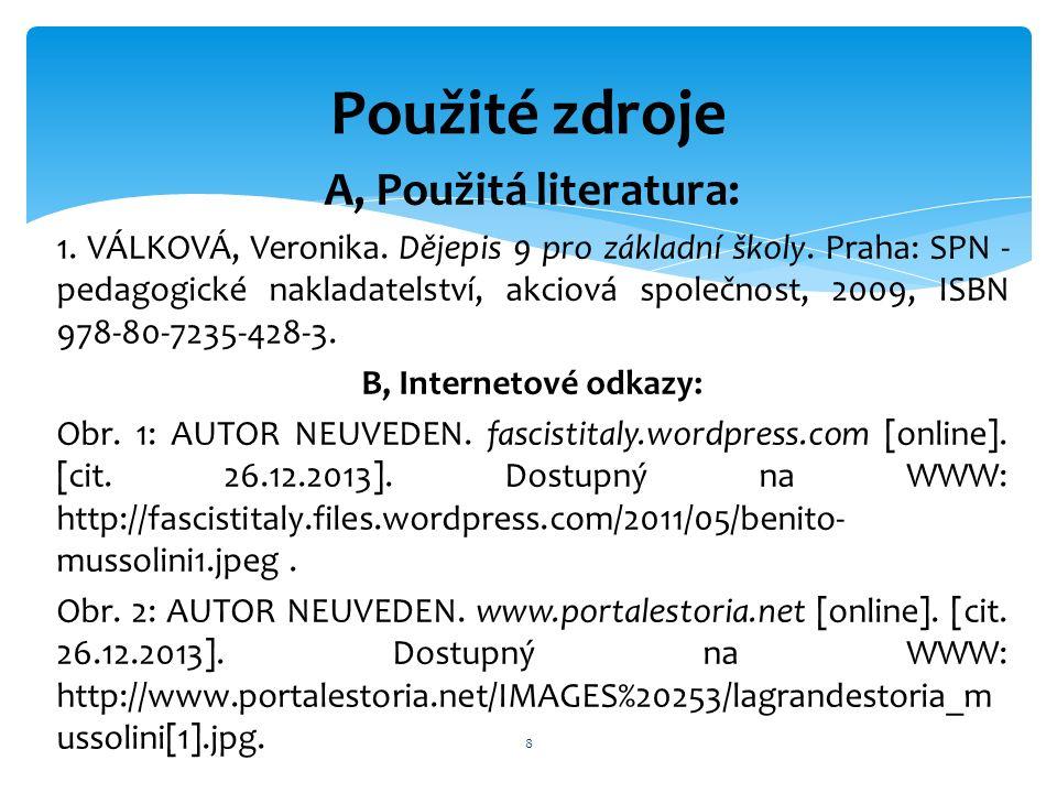 A, Použitá literatura: 1. VÁLKOVÁ, Veronika. Dějepis 9 pro základní školy.