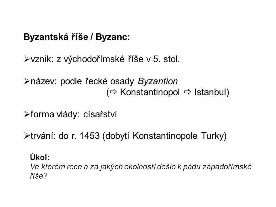 Byzantská říše / Byzanc:  vznik: z východořímské říše v 5.