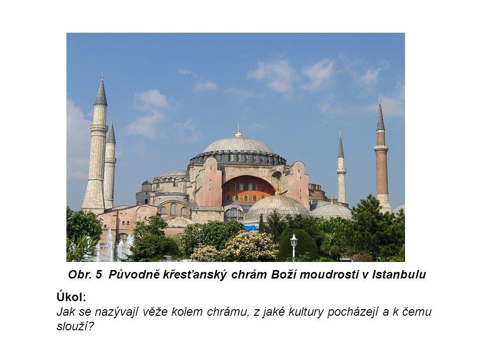 Obr. 5 Původně křesťanský chrám Boží moudrosti v Istanbulu Úkol: Jak se nazývají věže kolem chrámu, z jaké kultury pocházejí a k čemu slouží?