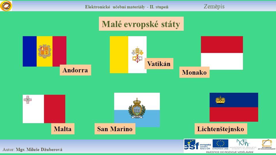 Elektronické učební materiály - II. stupeň Zeměpis Autor: Mgr. Miluše Džuberová Malé evropské státy Vatikán Andorra Monako San MarinoMaltaLichtenštejn