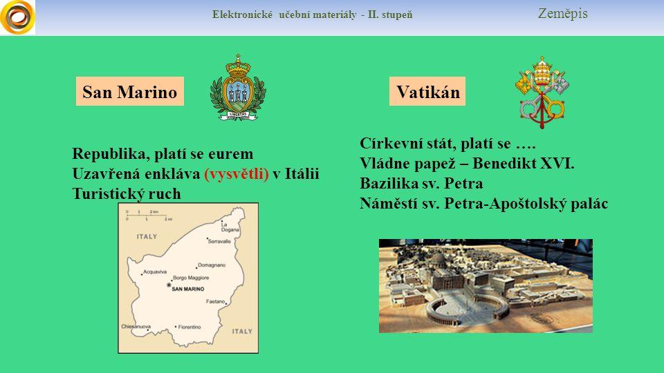 Elektronické učební materiály - II. stupeň Zeměpis San Marino Republika, platí se eurem Uzavřená enkláva (vysvětli) v Itálii Turistický ruch Vatikán C