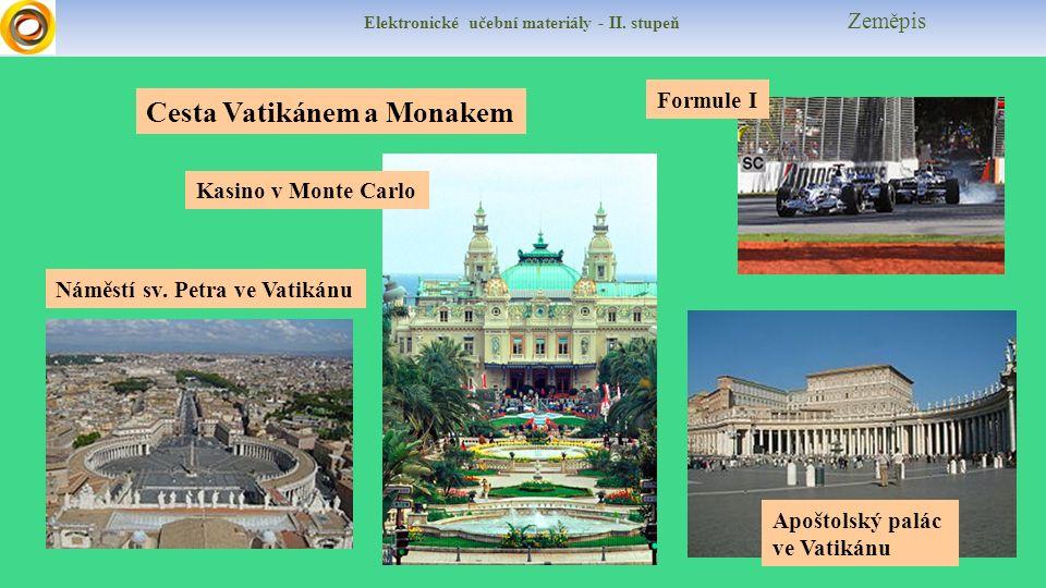 Elektronické učební materiály - II. stupeň Zeměpis Cesta Vatikánem a Monakem Apoštolský palác ve Vatikánu Náměstí sv. Petra ve Vatikánu Formule I Kasi