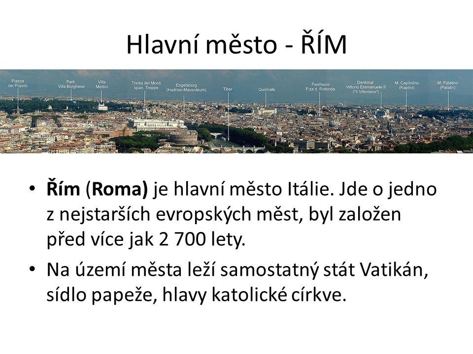 Hlavní město - ŘÍM Řím (Roma) je hlavní město Itálie. Jde o jedno z nejstarších evropských měst, byl založen před více jak 2 700 lety. Na území města